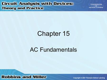 Chapter 15 AC Fundamentals. 2 Alternating Current Voltages of ac sources alternate in polarity and vary in magnitude Voltages produce currents that vary.