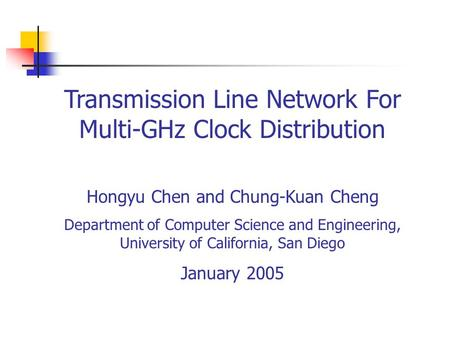 Transmission Line Network For Multi-GHz Clock Distribution Hongyu Chen and Chung-Kuan Cheng Department of Computer Science and Engineering, University.