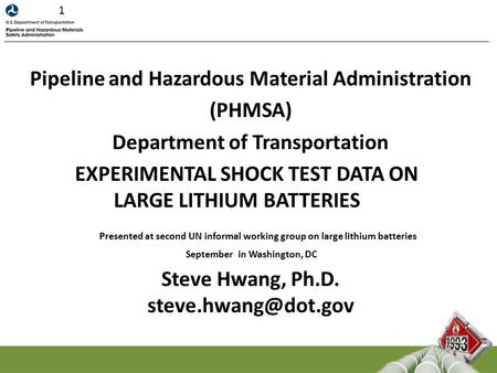 Pipeline and Hazardous Material Administration (PHMSA) Department of Transportation EXPERIMENTAL SHOCK TEST DATA ON LARGE LITHIUM BATTERIES Presented at.