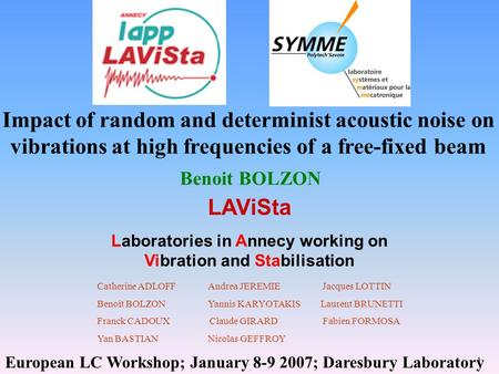 1 LAViSta Laboratories in Annecy working on Vibration and Stabilisation Impact of random and determinist acoustic noise on vibrations at high frequencies.