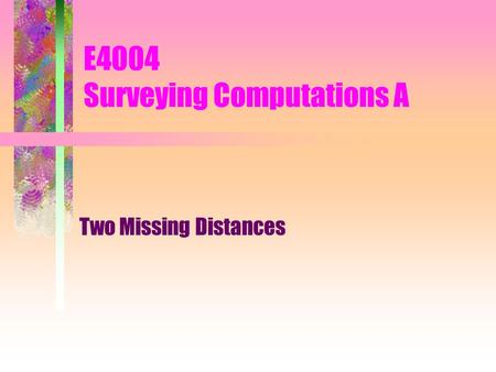 E4004 Surveying Computations A Two Missing Distances.