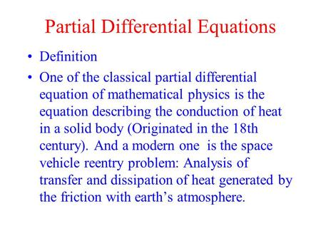 Partial Differential Equations Definition One of the classical partial differential equation of mathematical physics is the equation describing the conduction.
