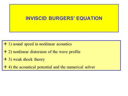 INVISCID BURGERS' EQUATION  1) sound speed in nonlinear acoustics  2) nonlinear distorsion of the wave profile  3) weak shock theory  4) the acoustical.