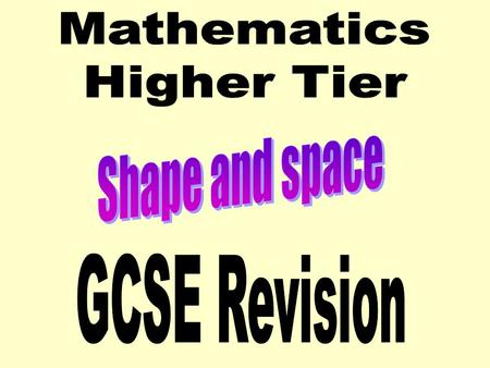 Mathematics Higher Tier Shape and space GCSE Revision.