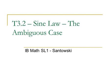 T3.2 – Sine Law – The Ambiguous Case IB Math SL1 - Santowski.