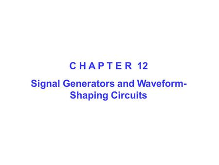 C H A P T E R 12 Signal Generators and Waveform- Shaping Circuits.
