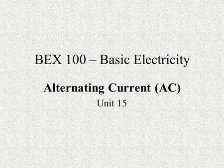 BEX 100 – Basic Electricity Alternating Current (AC) Unit 15.