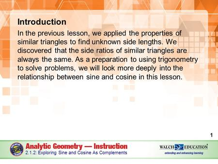 Introduction In the previous lesson, we applied the properties of similar triangles to find unknown side lengths. We discovered that the side ratios of.
