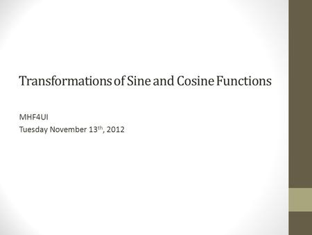 Transformations of Sine and Cosine Functions MHF4UI Tuesday November 13 th, 2012.