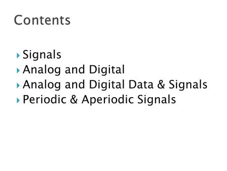  Signals  Analog and Digital  Analog and Digital Data & Signals  Periodic & Aperiodic Signals.