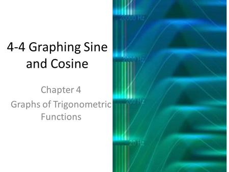4-4 Graphing Sine and Cosine Chapter 4 Graphs of Trigonometric Functions.