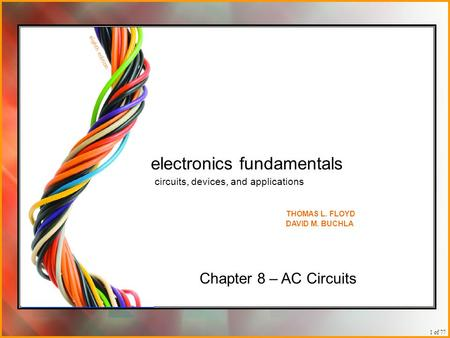 1 of 77 Chapter 8 – AC Circuits electronics fundamentals circuits, devices, and applications THOMAS L. FLOYD DAVID M. BUCHLA.