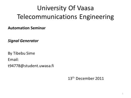 University Of Vaasa Telecommunications Engineering Automation Seminar Signal Generator By Tibebu Sime   13 th December 2011.