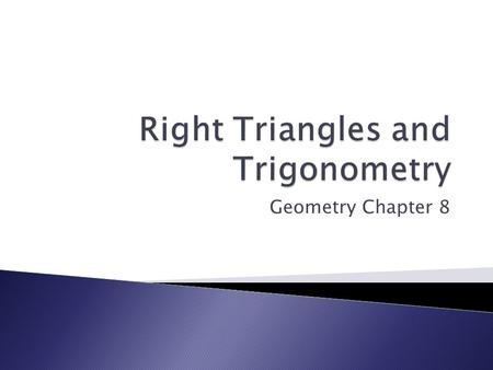 Geometry Chapter 8.  We are familiar with the Pythagorean Theorem: