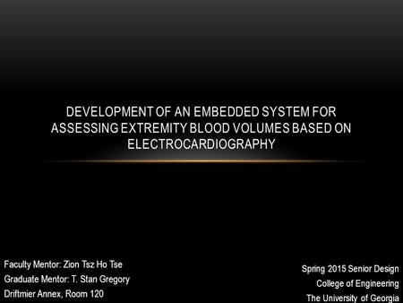 Spring 2015 Senior Design College of Engineering The University of Georgia DEVELOPMENT OF AN EMBEDDED SYSTEM FOR ASSESSING EXTREMITY BLOOD VOLUMES BASED.