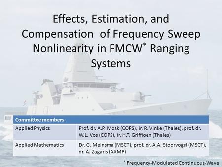 Effects, Estimation, and Compensation of Frequency Sweep Nonlinearity in FMCW * Ranging Systems Committee members Applied PhysicsProf. dr. A.P. Mosk (COPS),