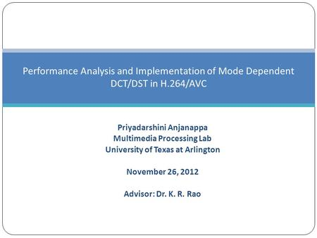 Priyadarshini Anjanappa Multimedia Processing Lab University of Texas at Arlington November 26, 2012 Advisor: Dr. K. R. Rao Performance Analysis and Implementation.