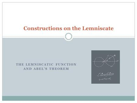 THE LEMNISCATIC FUNCTION AND ABEL'S THEOREM Constructions on the Lemniscate.