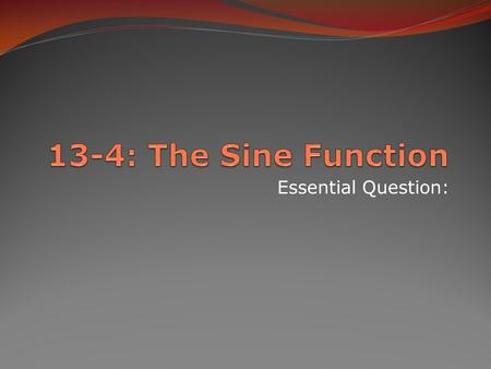 Essential Question:. 13-4: The Sine Function Recall: the sine of Θ is the y-value where an angle intersects the unit circle. Important things to note:
