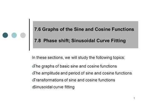 MAT 204 SP09 7.6 Graphs of the Sine and Cosine Functions 7.8 Phase shift; Sinusoidal Curve Fitting In these sections, we will study the following topics:
