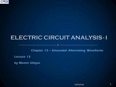 Chapter 13 – Sinusoidal Alternating Waveforms Lecture 13 by Moeen Ghiyas 05/05/2015 1.