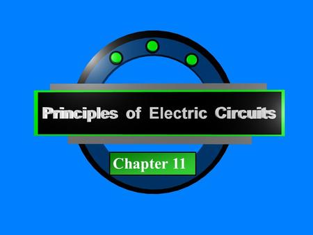 Principles of Electric Circuits - Floyd© Copyright 2006 Prentice-Hall Chapter 11.