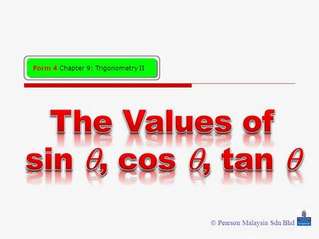 The Values of sin , cos , tan 
