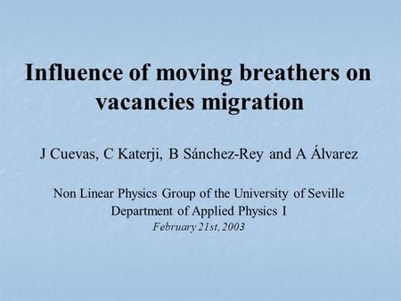 J Cuevas, C Katerji, B Sánchez-Rey and A Álvarez Non Linear Physics Group of the University of Seville Department of Applied Physics I February 21st, 2003.