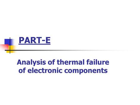 PART-E Analysis of thermal failure of electronic components.