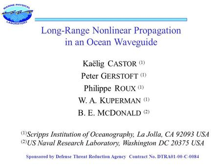 Long-Range Nonlinear Propagation in an Ocean Waveguide Kaëlig C ASTOR (1) Peter G ERSTOFT (1) Philippe R OUX (1) W. A. K UPERMAN (1) B. E. M C D ONALD.