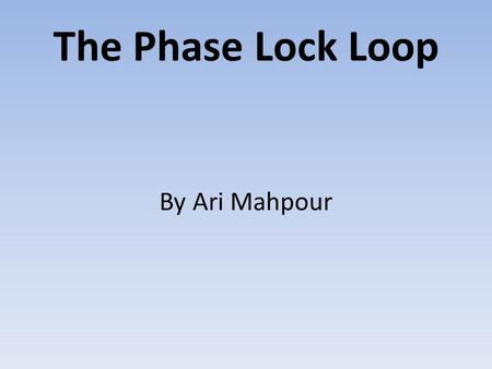 The Phase Lock Loop By Ari Mahpour. The Equation +