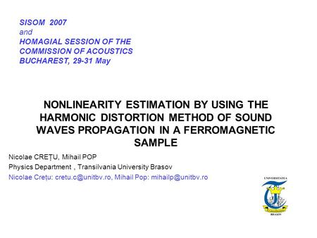 NONLINEARITY ESTIMATION BY USING THE HARMONIC DISTORTION METHOD OF SOUND WAVES PROPAGATION IN A FERROMAGNETIC SAMPLE Nicolae CREŢU, Mihail POP Physics.