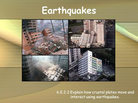 Earthquakes 6.E.2.2 Explain how crustal plates move and interact using earthquakes.
