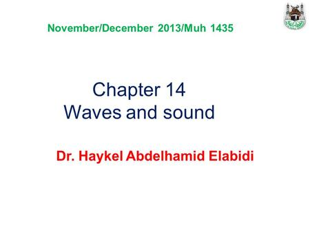 Chapter 14 Waves and sound Dr. Haykel Abdelhamid Elabidi November/December 2013/Muh 1435.