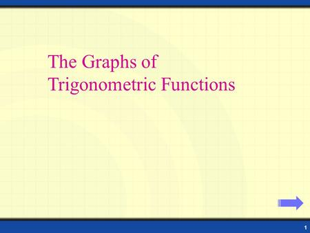 1 Properties of Sine and Cosine Functions The Graphs of Trigonometric Functions.