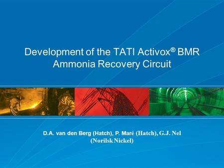 Development of the TATI Activox ® BMR Ammonia Recovery Circuit D.A. van den Berg (Hatch), P. Mar é (Hatch), G.J. Nel (Norilsk Nickel)
