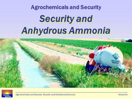 Agrochemicals and Security: Security and Anhydrous AmmoniaAnhyd-01 Security and Anhydrous Ammonia Agrochemicals and Security Security and Anhydrous Ammonia.