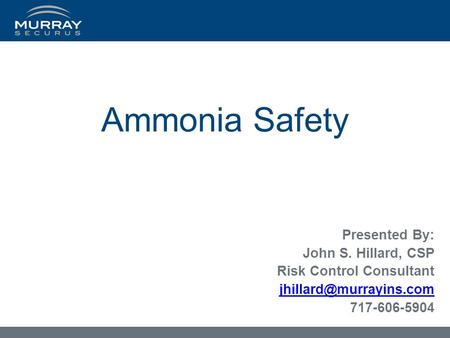 Ammonia Safety Presented By: John S. Hillard, CSP