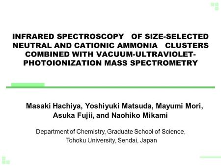 INFRARED SPECTROSCOPY OF SIZE-SELECTED NEUTRAL AND CATIONIC AMMONIA CLUSTERS COMBINED WITH VACUUM-ULTRAVIOLET- PHOTOIONIZATION MASS SPECTROMETRY Masaki.