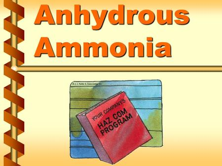 Anhydrous Ammonia. Health hazards v Irritant to mucous membranes v Corrosive effects from high levels v Coughing and bronchial spasms 1a.