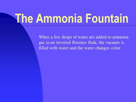 When a few drops of water are added to ammonia gas in an inverted florence flask, the vacuum is filled with water and the water changes color The Ammonia.