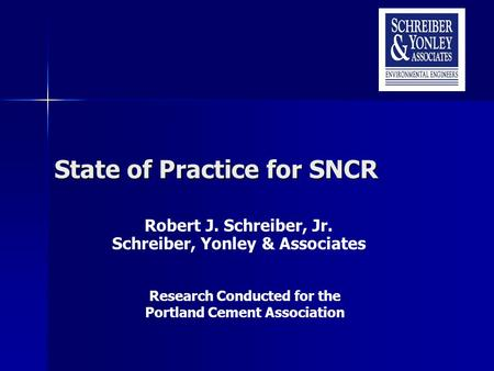 State of Practice for SNCR Robert J. Schreiber, Jr. Schreiber, Yonley & Associates Research Conducted for the Portland Cement Association.