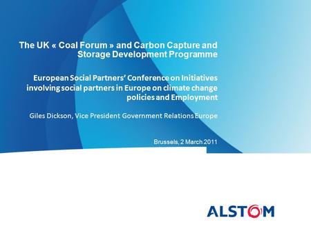 The UK « Coal Forum » and Carbon Capture and Storage Development Programme European Social Partners' Conference on Initiatives involving social partners.