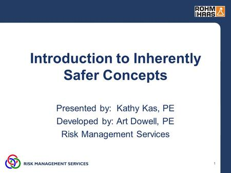1 Introduction to Inherently Safer Concepts Presented by: Kathy Kas, PE Developed by: Art Dowell, PE Risk Management Services.