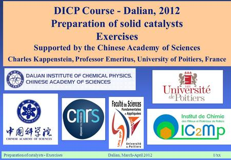 Preparation of catalysts - ExercisesDalian, March-April 20121/xx DICP Course - Dalian, 2012 Preparation of solid catalysts Exercises Supported by the Chinese.