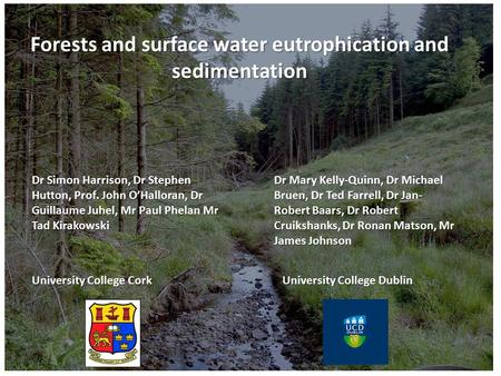 Forests and surface water eutrophication and sedimentation Dr Mary Kelly-Quinn, Dr Michael Bruen, Dr Ted Farrell, Dr Jan- Robert Baars, Dr Robert Cruikshanks,