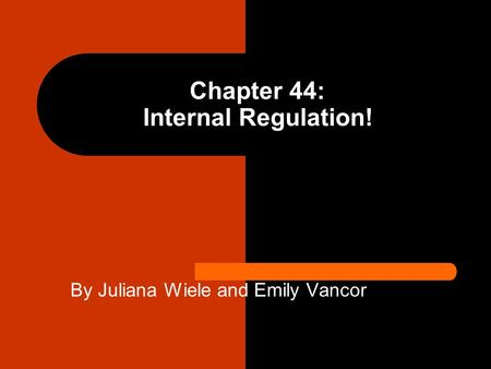 Chapter 44: Internal Regulation! By Juliana Wiele and Emily Vancor.