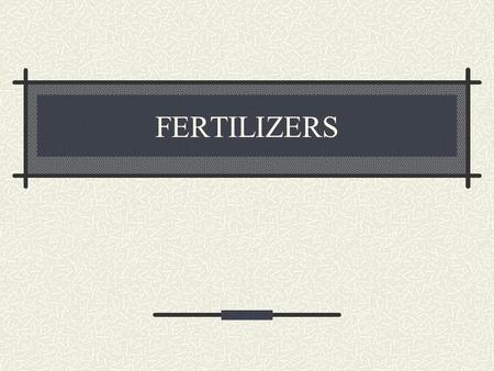 FERTILIZERS. Fertilizer Defined Fertilizer – material applied to soil or plants to supply essential elements Four categories: MineralInorganic Organic.