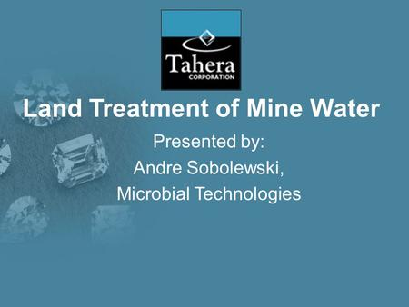 Land Treatment of Mine Water Presented by: Andre Sobolewski, Microbial Technologies.