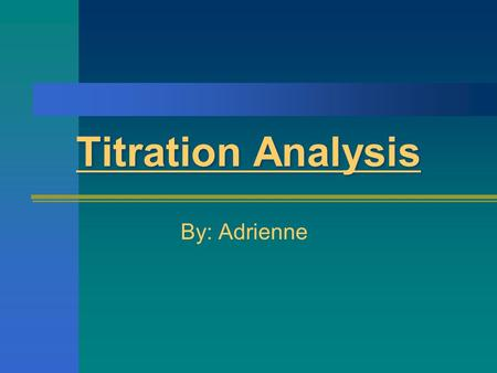 Titration Analysis By: Adrienne. What is it?? Titration analysis is an experiment used to find the concentration of a substance in a solution. Although.